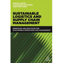 Sustainable Logistics and Supply Chain Management: Principles and Practices for Sustainable Operations and Management by David B. Grant, 9780749478278