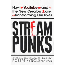 Streampunks: How YouTube and the New Creators are Transforming Our Lives by Robert Kyncl, 9780753545928