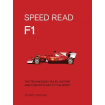 Speed Read F1: The Technology, Rules, History and Concepts Key to the Sport by Stuart Codling, 9780760355626