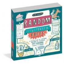 Random Illustrated Facts: A Collection of Curious, Weird, and Totally Not Boring Things to Know by Mike Lowery, 9780761189954