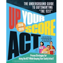 "Up Your Score: Act, 2018-2019 Edition: The Underground Guide to Outsmarting ""the Test"" by Chris Arp, 9780761193661"