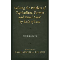 """Solving the Problem of """"Agriculture, Farmer, and Rural Area"""" by Rule of Law by Ding Guomin, 9780761869207"""