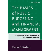 The Basics of Public Budgeting and Financial Management: A Handbook for Academics and Practitioners by Charles E. Menifield, 9780761869757