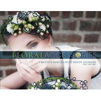 Floral Accessories: Creative Designs with Wendy Andrade by Wendy Andrade, 9780764354465