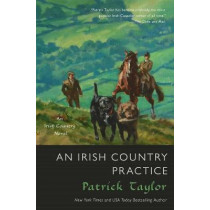 An Irish Country Practice: An Irish Country Novel by Patrick Taylor, 9780765382757