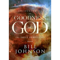 Encountering The Goodness Of God by Bill Johnson, 9780768414868