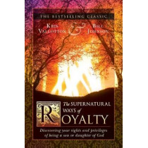 The Supernatural Ways of Royalty: Discovering Your Rights and Privileges of Being a Son or Daughter of God by Kris Vallotton, 9780768415773