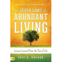 The Seven Laws of Abundant Living: Lessons Learned from the Tree of Life by Eric Walker, 9780768415926