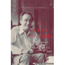 The Hand of God: Claude Ryan and the Fate of Canadian Liberalism, 1925-1971: Volume 243 by Michael Gauvreau, 9780773551299