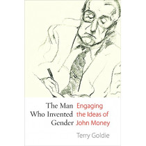 The Man Who Invented Gender: Engaging the Ideas of John Money by Terry Goldie, 9780774827935
