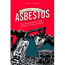 A Town Called Asbestos: Environmental Contamination, Health, and Resilience in a Resource Community by Jessica van Horssen, 9780774828420