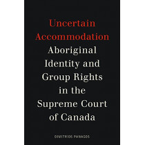 Uncertain Accommodation: Aboriginal Identity and Group Rights in the Supreme Court of Canada by Dimitrios Panagos, 9780774832380
