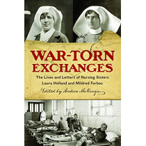 War-Torn Exchanges: The Lives and Letters of Nursing Sisters Laura Holland and Mildred Forbes by Andrea McKenzie, 9780774832533