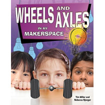 Wheels and Axles in My Makerspace by Miller Tim, 9780778733836