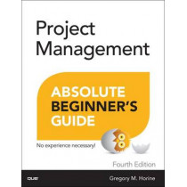 Project Management Absolute Beginner's Guide by Greg Horine, 9780789756756