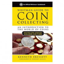 Whitman Guide to Coin Collecting: A Beginner's Guide to the World of Coin Collecting by Kenneth E Bressett, 9780794845216