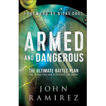 Armed and Dangerous: The Ultimate Battle Plan for Targeting and Defeating the Enemy by John Ramirez, 9780800798505