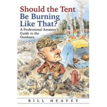 Should the Tent Be Burning Like That?: A Professional Amateur's Guide to the Outdoors by Bill Heavey, 9780802127105