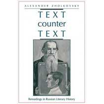Text counter Text: Rereadings in Russian Literary History by Alexander Zholkovsky, 9780804727037