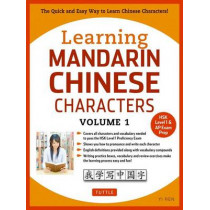 Learning Mandarin Chinese Characters Volume 1: The Quick and Easy Way to Learn Chinese Characters (Hsk Level 1 & AP Exam Prep) by Yi Ren, 9780804844918