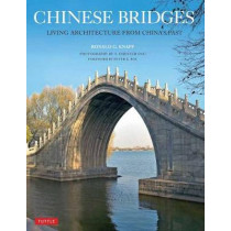 Chinese Bridges: Living Architecture from China's Past by Ronald G. Knapp, 9780804849685