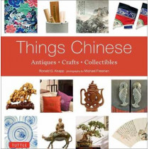 Things Chinese: Antiques, Crafts and Collectibles by Ronald G. Knapp, 9780804849890