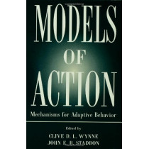 Models of Action: Mechanisms for Adaptive Behavior by Clive D. L. Wynne, 9780805815979