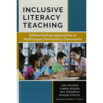 Inclusive Literacy Teaching: Differentiating Approaches in Multilingual Elementary Classrooms by Lori A. Helman, 9780807757871