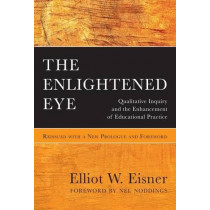 The Enlightened Eye: Qualitative Inquiry and the Enhancement of Educational Practice by Elliot W. Eisner, 9780807758243