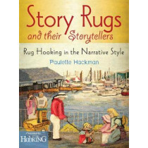 Story Rugs and Their Storytellers: Rug Hooking in the Narrative Style by Paulette Hackman, 9780811713351
