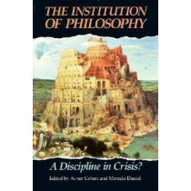 The Institution of Philosophy: A Discipline in Crisis? by Avner Cohen, 9780812690941