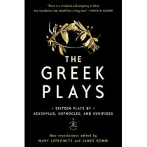 The Greek Plays: Sixteen Plays by Aeschylus, Sophocles, and Euripides by Mary Lefkowitz, 9780812983098