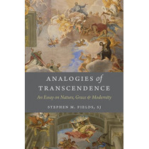 Analogies of Transcendence: An Essay on Nature, Grace, and Modernity by Stephen M. Fields, 9780813228556