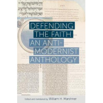 Defending the Faith: An Anti-Modernist Anthology by William H. Marshner, 9780813228969