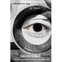The Genocidal Gaze: From German Southwest Africa to the Third Reich by Elizabeth R. Baer, 9780814343852