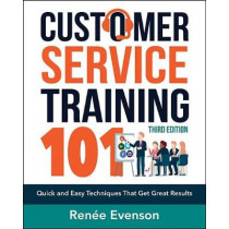 Customer Service Training 101: Quick and Easy Techniques That Get Great Results by Renee Evenson, 9780814438916