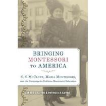Bringing Montessori to America: S. S. McClure, Maria Montessori, and the Campaign to Publicize Montessori Education by Gerald L. Gutek, 9780817359089