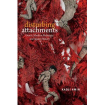 Disturbing Attachments: Genet, Modern Pederasty, and Queer History by Kadji Amin, 9780822369172