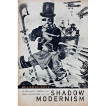 Shadow Modernism: Photography, Writing, and Space in Shanghai, 1925-1937 by William Schaefer, 9780822369196