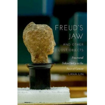 Freud's Jaw and Other Lost Objects: Fractured Subjectivity in the Face of Cancer by Lana Lin, 9780823277728