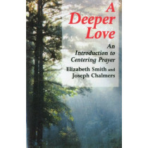 A Deeper Love: An Introduction to Centering Prayer by Elizabeth Smith, 9780826412102