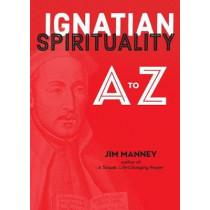 Ignatian Spirituality A to Z by Jim Manney, 9780829445985