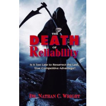 The Death of Reliability: Is it Too Late to Resurrect the Last, True Competitive Advantage? by Nathan C. Wright, 9780831136222
