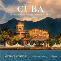 Cuba: 101 Beautiful and Nostalgic Places to Visit by Michael Connors, CSC, 9780847858408