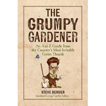 The Grumpy Gardener: An A to Z Guide from the South's Most Irritable Green Thumb by Steve Bender, 9780848753139