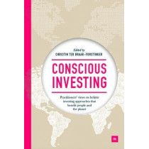 Conscious Investing: Practitioners' views on holistic investing approaches that benefit people and the planet by Christin ter Braak-Forstinger, 9780857196170
