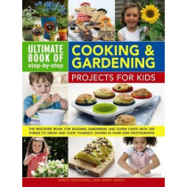 Ultimate Book of Step By Step Cooking & Gardening Projects for Kids by Nancy McDougall, 9780857237958