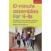 10-Minute Assemblies for 4-11s: 50 ready-to-use assemblies exploring values from a Christian perspective by Rebecca Parkinson, 9780857464606