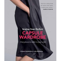 Sewing Your Perfect Capsule Wardrobe: 5 key pieces to tailor to your style, 9780857833938