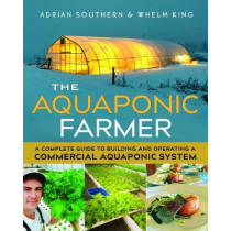The Aquaponic Farmer: A Complete Guide to Building and Operating a Commercial Aquaponic System by Adrian Southern, 9780865718586